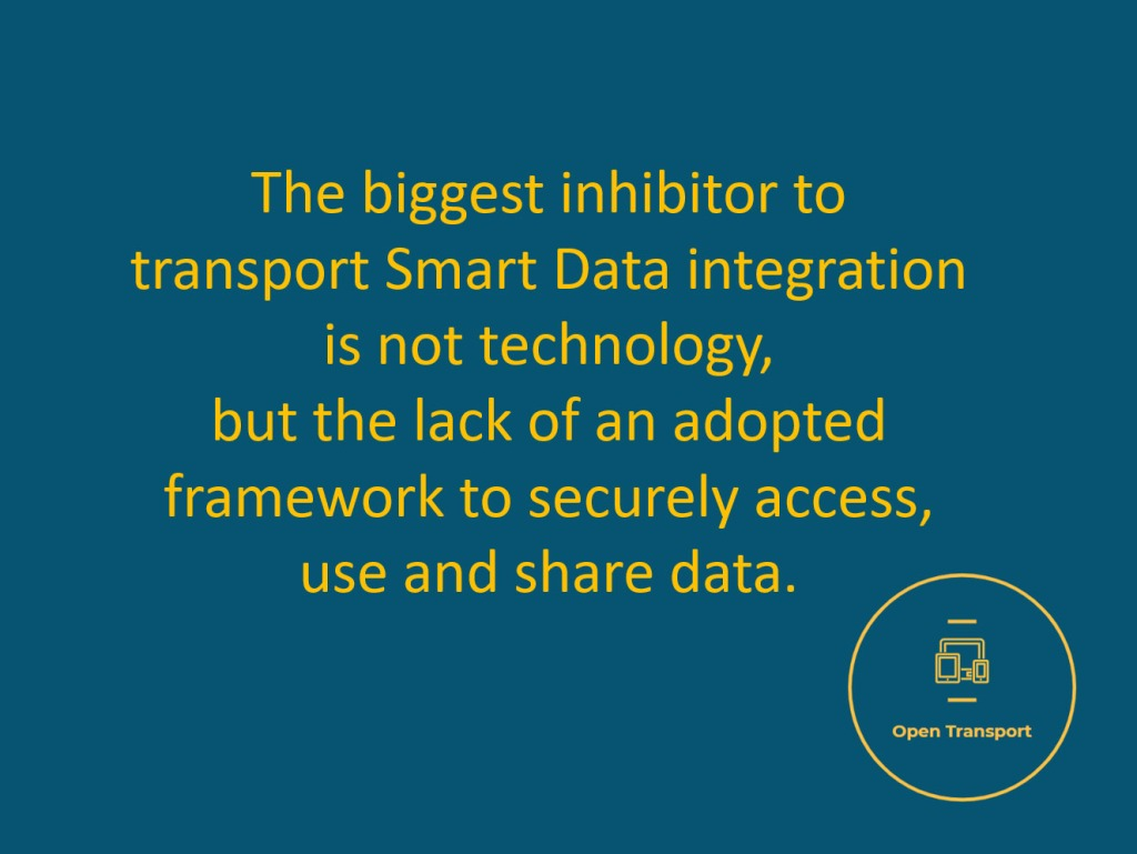 The biggest inhibitor to Transport & Mobility Smart Data integration is not technology, but the lack of an adopted framework to securely access, use and share that smart data.